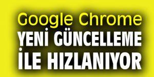Google Chrome hızlanıyor!