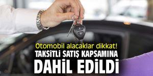 Otomobil alacaklar dikkat! Taksitli satış kapsamına dahil edildi