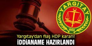 Yargıtay'dan flaş HDP kararı! İddianame hazırlandı