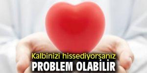 Dikkat! Kalbinizi hissediyorsanız problem olabilir