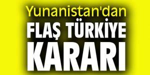Yunanistan'dan flaş Türkiye kararı