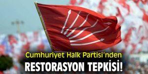 CHP'den restorasyon tepkisi! '7-8 yılda restorasyon bitmiyor'