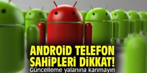 Android telefon sahipleri dikkat!