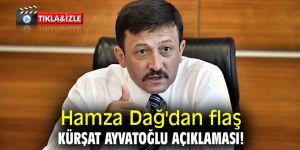 Hamza Dağ'dan flaş Kürşat Ayvatoğlu açıklaması!