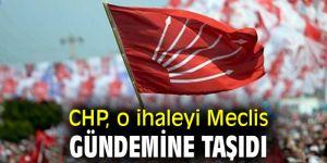 CHP, o ihaleyi Meclis gündemine taşıdı