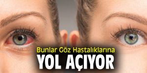 Bunlar Göz Hastalıklarına Yol Açıyor