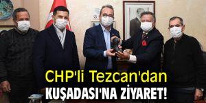 CHP'li Tezcan'dan Kuşadası'na ziyaret!