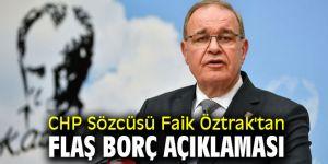 CHP Sözcüsü Faik Öztrak'tan flaş borç açıklaması
