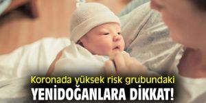 Koronada yüksek risk grubundaki yenidoğanlara dikkat!