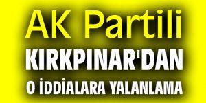 AK Partili Kırkpınar'dan o iddialara yalanlama