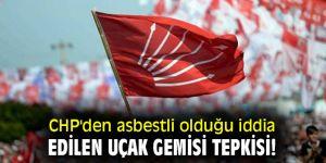 CHP'den asbestli olduğu iddia edilen uçak gemisi tepkisi!
