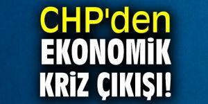 CHP'den Ekonomik kriz çıkışı!