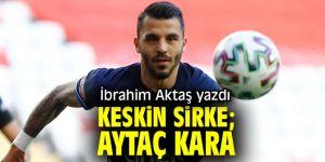 """""""Keskin sirke; Aytaç Kara"""" İbrahim Aktaş yazdı..."""
