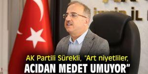 """AK Partili Sürekli, """"Art niyetliler, acıdan medet umuyor"""""""