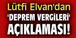 Lütfi Elvan'dan flaş 'Deprem vergileri' açıklaması!