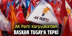 AK Parti Karşıyaka'dan Başkan Tugay'a tepki