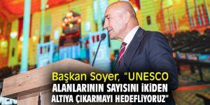 """Başkan Soyer, """"UNESCO alanlarının sayısını ikiden altıya çıkarmayı hedefliyoruz"""""""