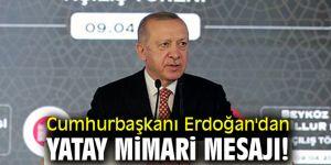 Cumhurbaşkanı Erdoğan'dan yatay mimari açıklaması!