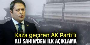 Kaza geçiren AK Parti'li Ali Şahin'den ilk açıklama