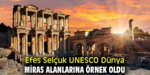 EFES SELÇUK UNESCO DÜNYA MİRAS ALANLARINA ÖRNEK OLDU