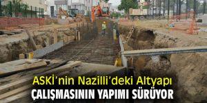 ASKİ'nin Nazilli'deki Altyapı Çalışmasının Yapımı Sürüyor