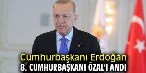 Cumhurbaşkanı Erdoğan 8. Cumhurbaşkanı Özal'ı andı