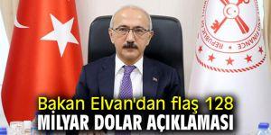 Bakan Elvan'dan flaş 128 milyar dolar açıklaması