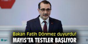 Bakan Fatih Dönmez duyurdu! Mayıs'ta testler başlıyor