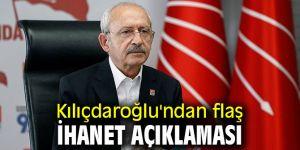Kılıçdaroğlu'ndan flaş ihanet açıklaması