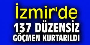 İzmir'de 137 düzensiz göçmen kurtarıldı