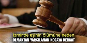 İzmir'de eşinin ölümüne neden olmaktan yargılanan kocaya beraat
