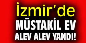 İzmir'de müstakil ev alev alev yandı!