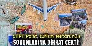 CHP'li Polat, turizm sektörünün sorunlarına dikkat çekti!