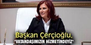 """Başkan Çerçioğlu, """"Vatandaşımızın hizmetindeyiz"""""""