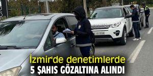İzmir'de denetimlerde 5 şahıs gözaltına alındı