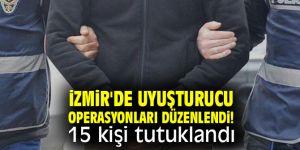 İzmir'de uyuşturucu operasyonları düzenlendi! 15 kişi tutuklandı