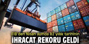 EİB'den Nisan ayında 82 yıllık tarihinin ihracat rekoru geldi