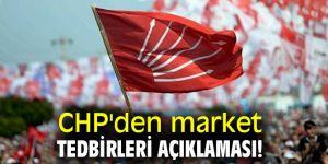 CHP'den market tedbirleri açıklaması!