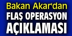 Bakan Akar'dan flaş operasyon açıklaması