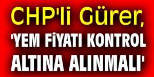 CHP'li Gürer, 'Yem fiyatı kontrol altına alınmalı'