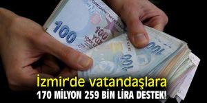 İzmir'de vatandaşlara 170 milyon 259 bin lira destek!