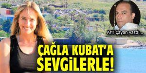 ÇAĞLA KUBAT'A SEVGİLERLE!