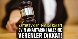 Evin anahtarını ailesine verenler dikkat! Yargıtay'dan emsal karar