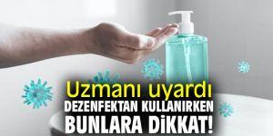 Uzmanı uyardı! Dezenfektan kullanırken bunlara dikkat!
