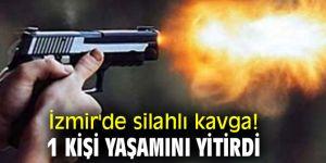 İzmir'de silahlı kavga! 1 kişi yaşamını yitirdi