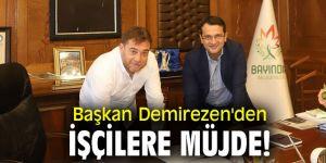 Başkan Demirezen'den işçilere müjde!