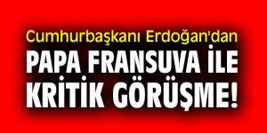Cumhurbaşkanı Erdoğan'dan Papa Fransuva ile kritik görüşme!