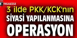 3 ilde PKK/KCK'nın siyasi yapılanmasına operasyon