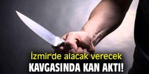 İzmir'de alacak verecek kavgasında kan aktı!