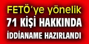 FETÖ'ye yönelik 71 kişi hakkında iddianame hazırlandı